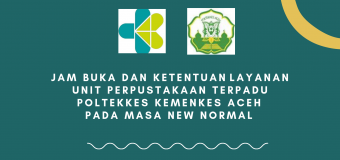 Jam Buka  dan Ketentuan Layanan Unit Perpustakaan Terpadu Poltekkes Kemenkes Aceh Pada Masa New Normal